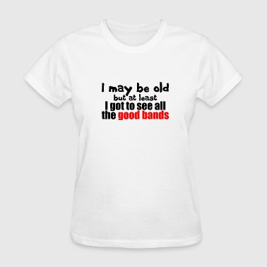 I May be Old - Women's T-Shirt