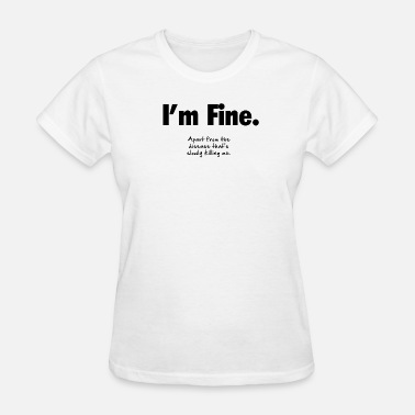 Multiple Sclerosis I'm Fine - Women's T-Shirt
