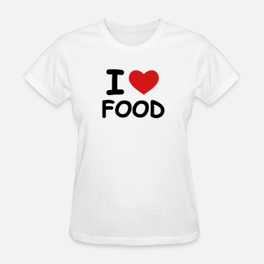 I Love Food I Love Food - Women's T-Shirt