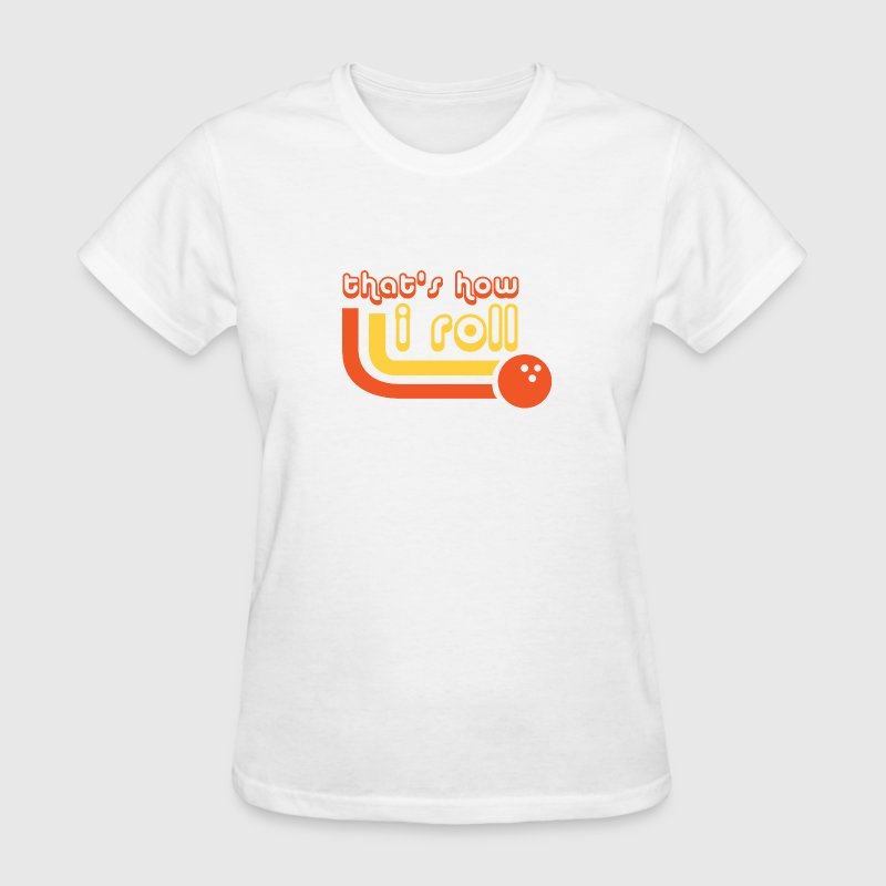 That's How I Roll - Bowling - Sports - League Team - Women's T-Shirt