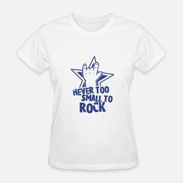 Never Too Small To Rock never too small to rock - Women's T-Shirt