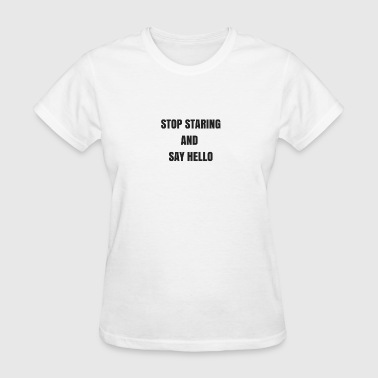 Stop Staring And Say Hello - Women's T-Shirt
