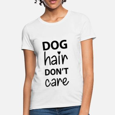Hair Of The Dog Dog Hair - Women's T-Shirt