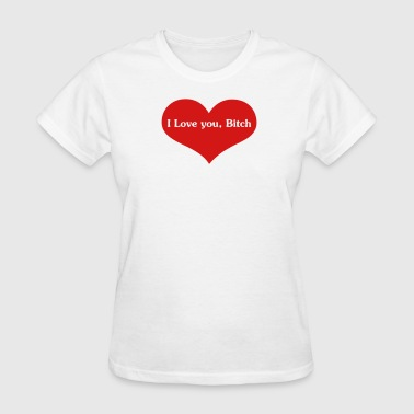 I-love-you-bitch-heart I love you, Bitch Graphic Tee - Women's T-Shirt