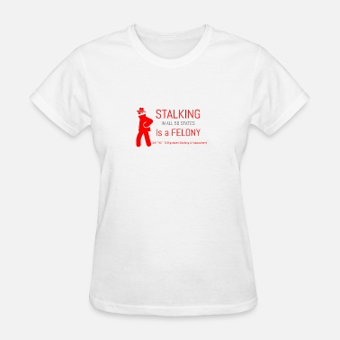 Targeted Individuals Women's - Tee - Stalking Is A Felony In All 50 Sta - Women's T-Shirt