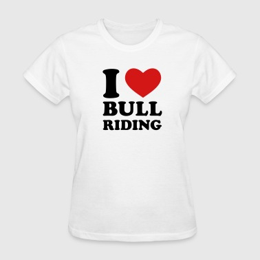 I Love Bull Riding - Women's T-Shirt
