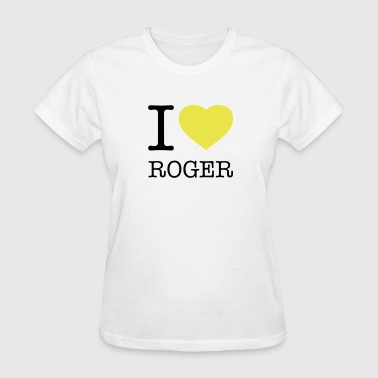 I LOVE ROGER - Women's T-Shirt
