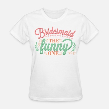 Bridesmaids Funny Bridesmaid - Women's T-Shirt