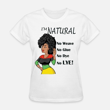I'm Natural! No Weave - Women's T-Shirt