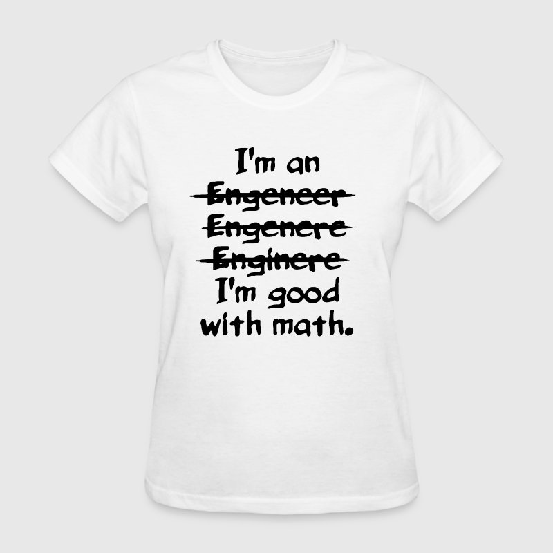 I'm an engineer funny typo good with math - Women's T-Shirt