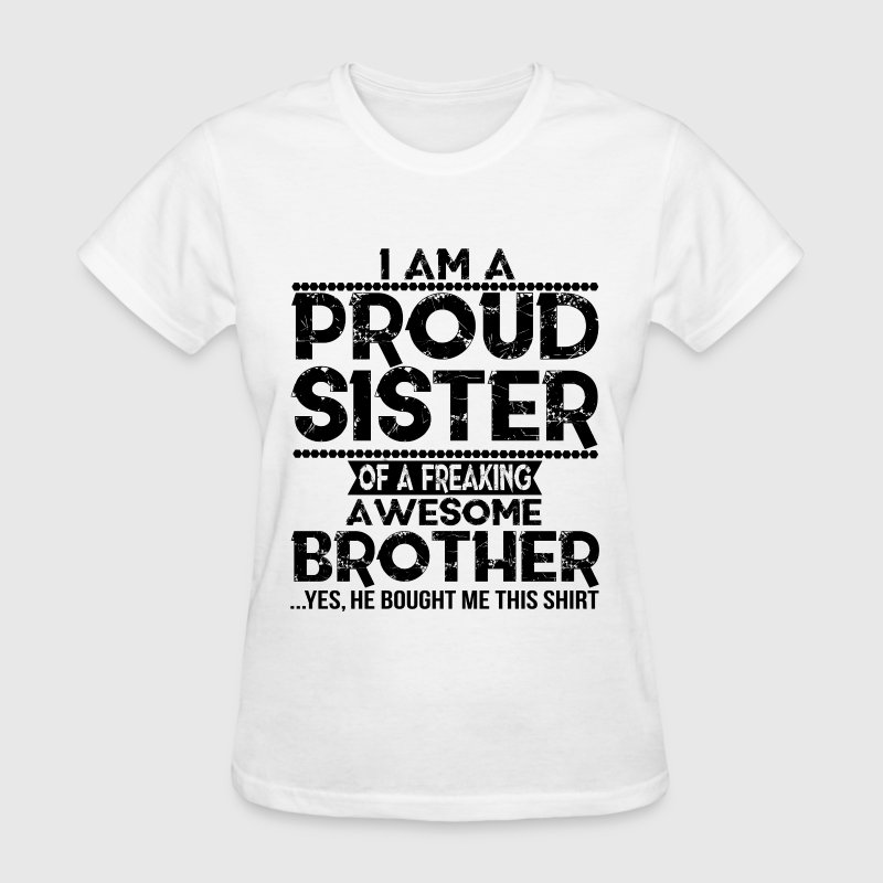 I'm A Proud Sister Of A Freaking Awesome Brother - Women's T-Shirt