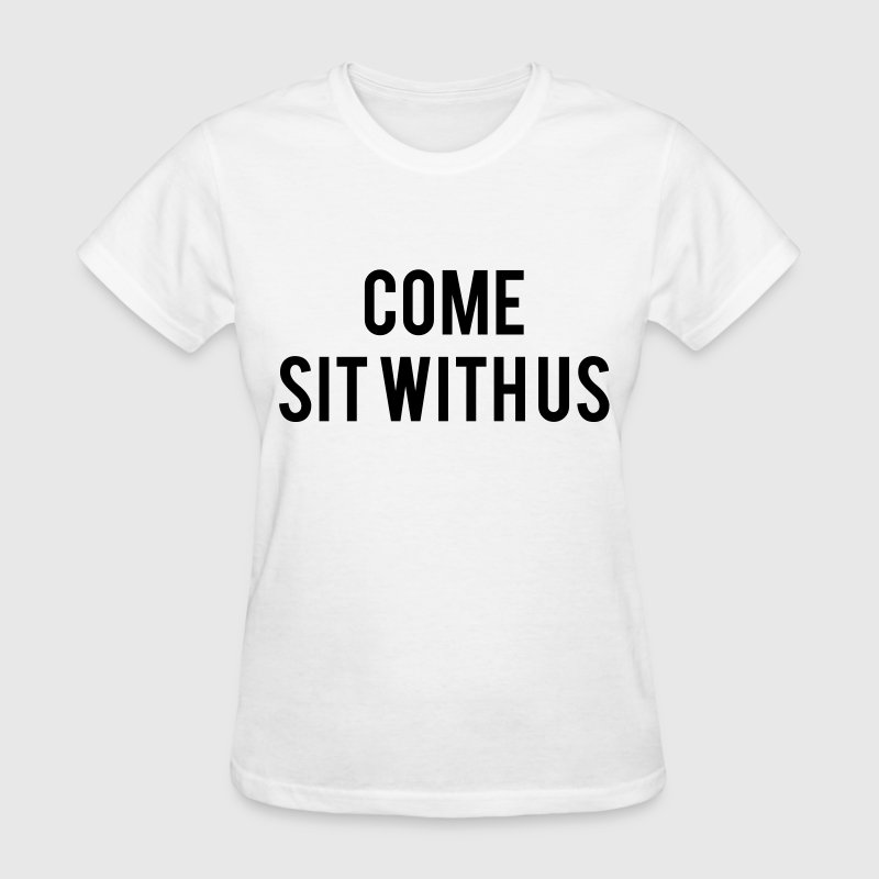 Come sit with us - Women's T-Shirt