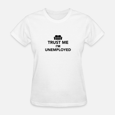 Unemployed Unemployed - Women's T-Shirt