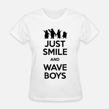 Smile And Wave Just Smile And Wave Boys - Women's T-Shirt