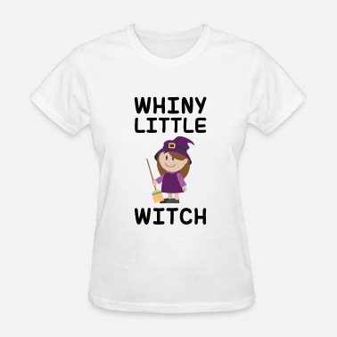 Whiny Bitch Whiny Little Witch - Women's T-Shirt