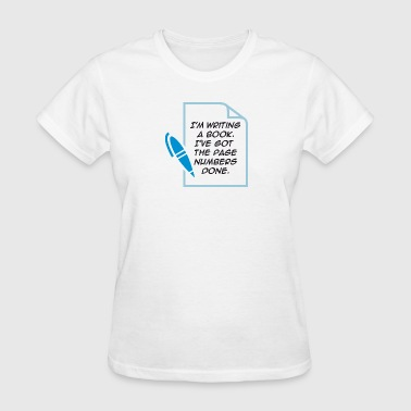 I'm Writing A Book. I've Got The Page Numbers Done - Women's T-Shirt