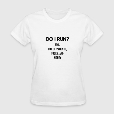 Provocative Quotes: Do I Run? - Women's T-Shirt