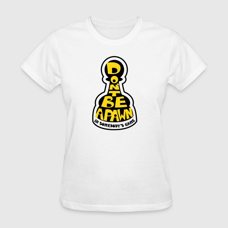 Don't Be A Pawn In Somebody's Game (Life Quote) - Women's T-Shirt