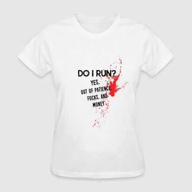 Provocative Quote: DO I Run?  - Women's T-Shirt