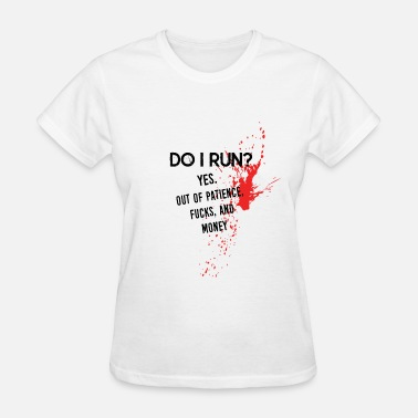 Quotes Provocation Provocative Quote: DO I Run?  - Women's T-Shirt