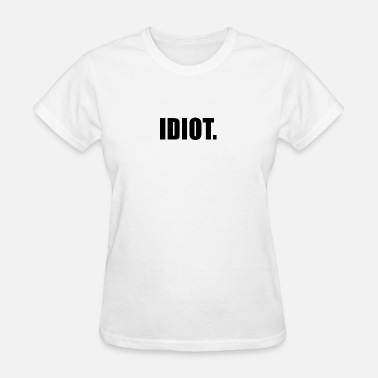 Idiot Insults IDIOT - Women's T-Shirt