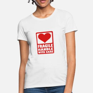 Fragile Handle With Care Fragile Handle with care - Women's T-Shirt