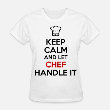 Keep Calm And Let Chef Handle It Let Chef Handle It - Women's T-Shirt