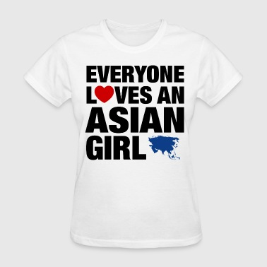 I Love Asian Girl everyone loves an asian - Women's T-Shirt