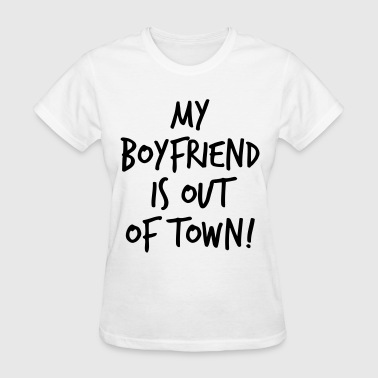 My Boyfriend Is Out Of Town My boyfriend is out of town - Women's T-Shirt