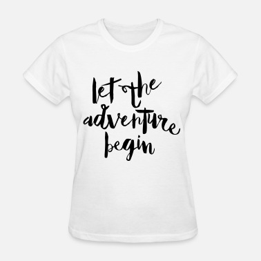 Let The Adventure Begin - Women's T-Shirt