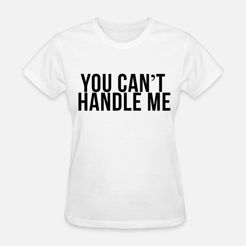 You Can't Handle Me T-Shirts - You can't handle me - Women's T-Shirt white