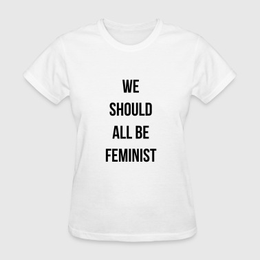 We Should All Be Feminists We should all be feminist - Women's T-Shirt
