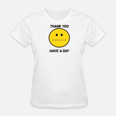 Thank You Have A Nice Day have a day - Women's T-Shirt