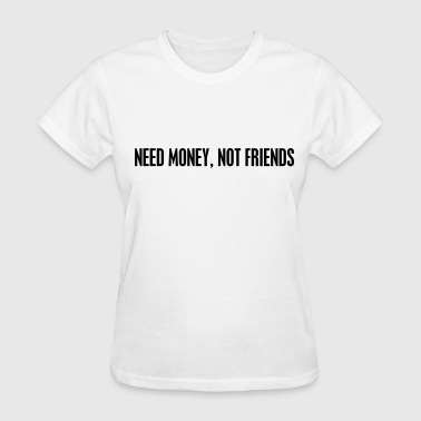 Make Money Not Friends Need money not friends - Women's T-Shirt