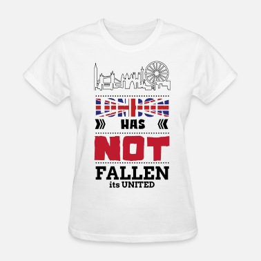 London Has Fallen LONDON HAS NOT FALLEN IT IS UNITED - Women's T-Shirt