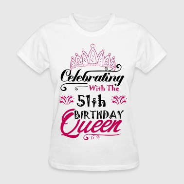 Celebrating With The 51th Birthday Queen - Women's T-Shirt