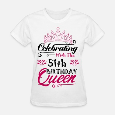 51th Birthday Celebrating With The 51th Birthday Queen - Women's T-Shirt