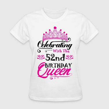 Queen Birthday Celebrating With the 52nd Birthday Queen - Women's T-Shirt