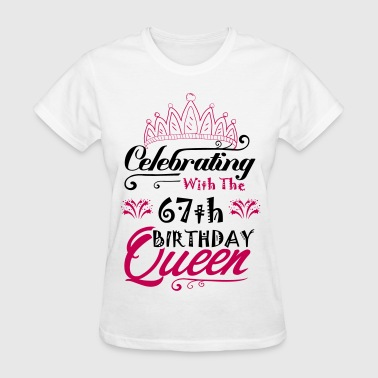 Celebrating With The 67th Birthday Queen - Women's T-Shirt