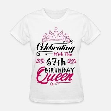67th Birthday Celebrating With The 67th Birthday Queen - Women's T-Shirt