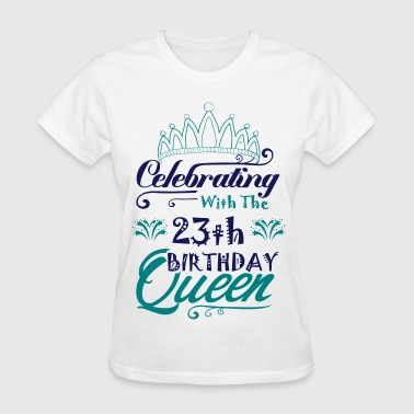 23th Birthday Celebrating With The 23th Birthday Queen - Women's T-Shirt