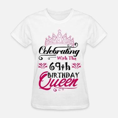69th Celebrating With The 69th Birthday Queen - Women's T-Shirt
