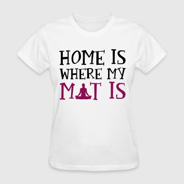 Home Is where My Mat Is - Women's T-Shirt