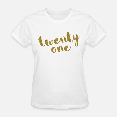 21st Birthday Twenty One / 21 Glitter Birthday Quote - Women's T-Shirt