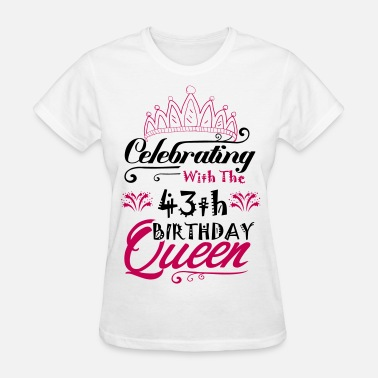 43th Birthday Celebrating With The 43th Birthday Queen - Women's T-Shirt