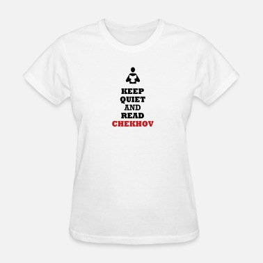 Keep Quiet Keep Quiet and Read Chekhov - Women's T-Shirt