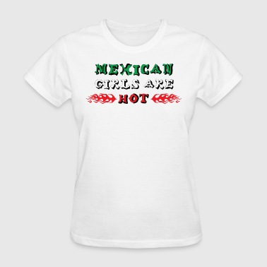 Mexican Girls Are Hot - Women's T-Shirt