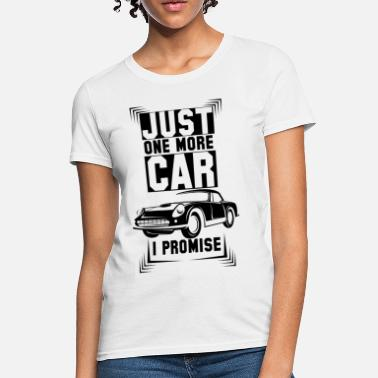 f27702b2a Just One More Car I Promise Just One More Car I Promise - Women'.  Women's T-Shirt
