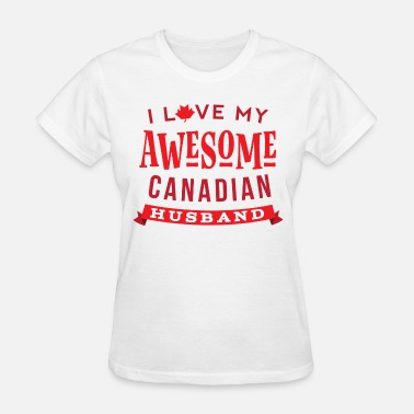 Canadian Gift Canadian Husband Gift for Wife - Women's T-Shirt