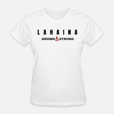 Lgs LG: LAHAINA GROWN/STRONG - Women's T-Shirt